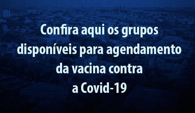 Grupos disponíveis para agendamento da vacina contra a Covid-19